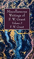 Miscellaneous Writings of F. W. Grant, Volume 3