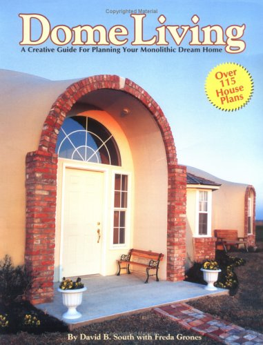 Dome Living : A Creative Guide For Planning Your Monolithic Dream Home
