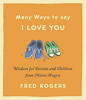 Many Ways to Say I Love You (Revised): Wisdom for Parents and Children from Mister Rogers