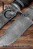 Livre de Coutellerie Journal de mes couteaux: Cahier, carnet...
