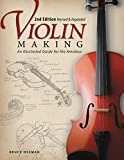 Violin Making, Second Edition Revised and Expanded: An Illustrated Guide for the Amateur