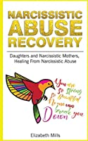 Narcissistic Abuse Recovery: Daughters and Narcissistic Mothers, Healing From Narcisistic Abuse