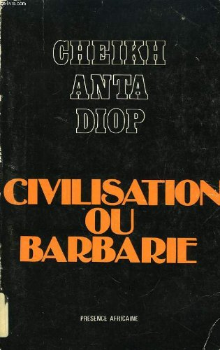 Civilisation ou barbarie : Anthropologie sans complaisance