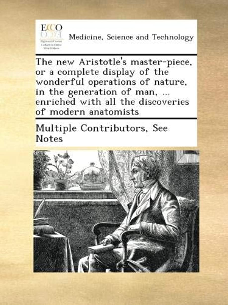 歴史ペルセウスレビューThe new Aristotle's master-piece, or a complete display of the wonderful operations of nature, in the generation of man, ... enriched with all the discoveries of modern anatomists