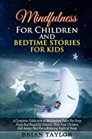 Mindfulness for children and bedtime stories for kids: a complete collection of meditation tales for deep sleep and beautiful dreams. Help your children fall asleep fast for a relaxing night of sleep