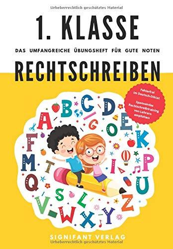 1. Klasse Rechtschreiben - Das umfangreiche Übungsheft für gute Noten: Fehlerfrei im Deutsch-Diktat - Spannendes Rechtschreibtraining von Lehrern empfohlen