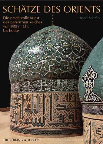Schätze des Orients: Die prachtvolle Kunst des persischen Reiches von 900 n. Chr. bis heute