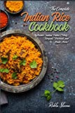 The Complete Indian Rice Cookbook: Master Indian Pulao (Pilaf), Biryani, Khichadi, and Much More!...