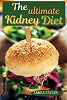The ultimate kidney diet: Repair your kidneys naturally and prepare delicious dishes