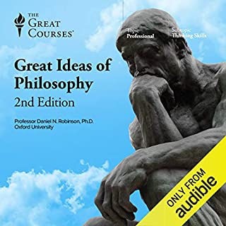The Great Ideas of Philosophy, 2nd Edition                   Written by:                                                                                                                                 Daniel N. Robinson,                                                                                        The Great Courses                               Narrated by:                                                                                                                                 Daniel N. Robinson                      Length: 30 hrs and 11 mins     25 ratings     Overall 4.5