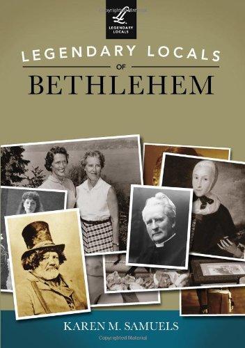 Legendary Locals of Bethlehem, Pennsylvania