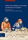 Orfevrerie gothique en Europe: production et reception (Etudes lausannoises d'histoire de l'art) (French Edition)