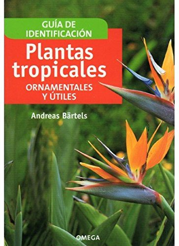 PLANTAS TROPICALES ORNAMENTALES Y UTILES (GUIAS DEL NATURALISTA-PLANTAS CON FLORES)