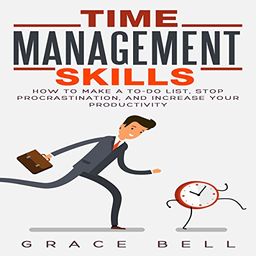 Time Management Skills: How to Make a To-Do List, Stop Procrastination, and Increase Your Productivity audiobook cover art