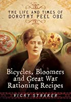 Bicycles, Bloomers and Great War Rationing Recipes: The Life and Times of Dorothy Peel OBE by Vicky Straker(2016-08-05)