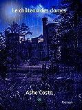 Le château des dames: Un roman paranormal (LE LYS BLEU) (French Edition)
