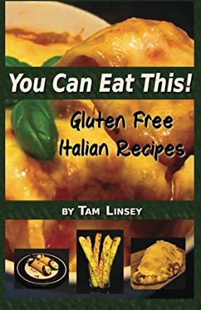 You Can Eat This!: Gluten Free Italian Recipes (Volume 2)