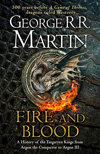 Fire and Blood: 300 Years Before A Game of Thrones (A Targaryen History) (A Song of Ice and Fire): A History of the Targaryen Kings from Aegon the ... Aegon III as scribed by Archmaester Gyldayn