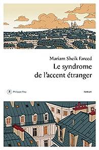 Le syndrome de l'accent étranger par Mariam Sheik Fareed