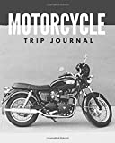 Motorcycle Trip Journal: Travel log book with writing prompts for bikers| 101 pages| 1 Trip check-list| 50 Motorcycle riding quotes| motorcycle ... to carry| notepad| motorcycle diaries book