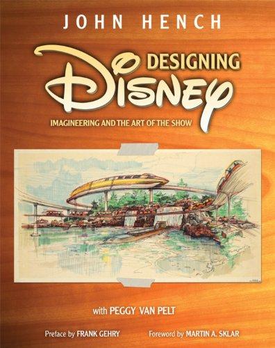 Designing Disney: Imagineering and the Art of the Show (A Walt Disney Imagineering Book)
