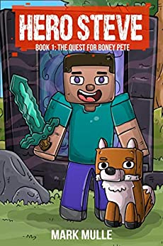 Hero Steve Book 1: The Quest for Boney Pete by [Mark Mulle]