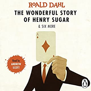 The Wonderful Story of Henry Sugar and Six More                   By:                                                                                                                                 Roald Dahl                               Narrated by:                                                                                                                                 Andrew Scott                      Length: 7 hrs and 2 mins     62 ratings     Overall 4.6