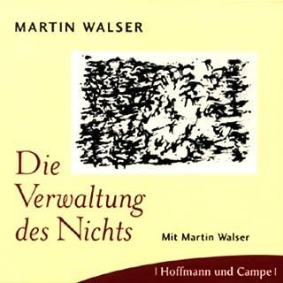 Die Verwaltung des Nichts                   Autor:                                                                                                                                 Martin Walser                               Sprecher:                                                                                                                                 Martin Walser                      Spieldauer: 1 Std. und 47 Min.     6 Bewertungen     Gesamt 3,7