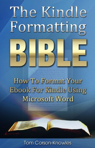 The Kindle Formatting Bible: How To Format Your Ebook For Kindle Using Microsoft Word (Kindle Publishing Bible 2)