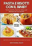 PASTA E RISOTTI CON IL BIMBY: Tante ricette facili e veloci per allietare la tua tavola...