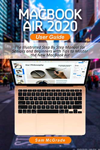 MacBook Air 2020 User Guide: The Illustrated Step By Step Manual for Seniors and Beginners with Tips to Master the New MacBook Air (English Edition)