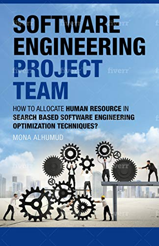Software Engineering Project Team How To Allocate Human Resource In Search Based Software Engineering Optimization Techniques Alhumud Mona Ebook Amazon Com