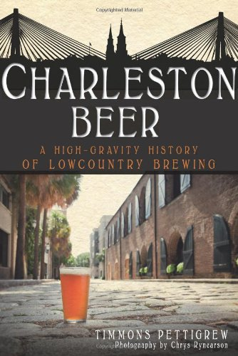 Charleston Beer: A High-Gravity History of Lowcountry Brewing (American Palate)