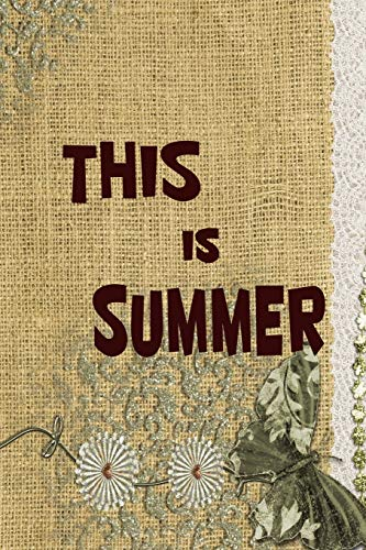 This Is Summer: Superb-looking Summer Notebook For All Ages - Perfect Gift For Boys, Girls, Teens Kids And Adults - Vacation And Travel Journal (Summer Season)