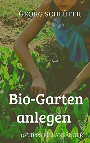 Bio Garten anlegen - 10 Tipps für Anfänger: Biologisch Gärtnern im Einklang mit der Natur