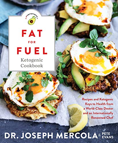 Fat for Fuel Ketogenic Cookbook: Recipes and Ketogenic Keys to Health from a World-Class Doctor and