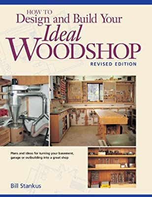 How to Design and Build Your Ideal Woodshop (Popular Woodworking)