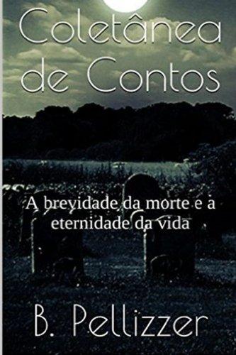 Coletanea de Contos: A Eternidade Da Vida. a Brevidade Da Morte.