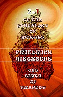 The Genealogy of Morals and The Birth of Tragedy