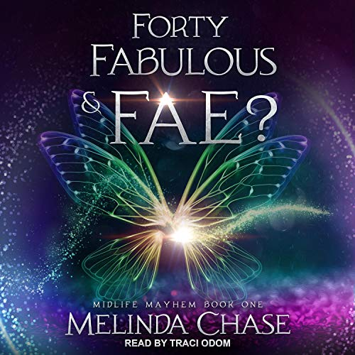 Forty, Fabulous and...Fae? Audiobook By Melinda Chase cover art