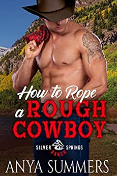 How To Rope A Rough Cowboy (Silver Springs Ranch Book 3) by [Anya Summers]