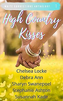 High Country Kisses (Write Connections Anthology Book 1) by [Chelsea Locke, Debra Ann, Sharyn Swanepoel, Stephanie Ashton, Susannah Kade]