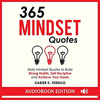 365 Mindset Quotes     Daily Mindset Quotes to Build Strong Habits, Self Discipline and Achieve Your Goals              By:                                                                                                                                 Xabier K. Fernao                               Narrated by:                                                                                                                                 Frank DiPiazza                      Length: 1 hr and 12 mins     25 ratings     Overall 5.0