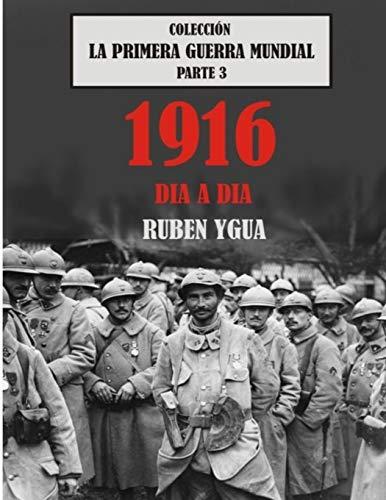 1916 DIA A DIA: COLECCIÓN LA PRIMERA GUERRA MUNDIAL: 3