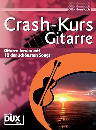 Crash-Kurs Gitarre - Gitarre lernen mit 12 der schönsten Songs