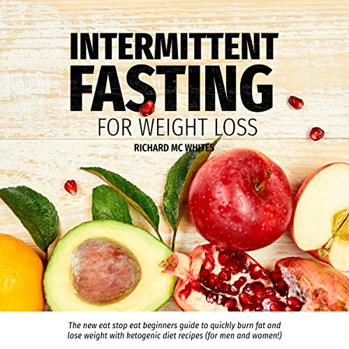 Intermittent Fasting for Weight Loss: The New Eat Stop Eat Beginners Guide to Quickly Burn Fat and Lose Weight with Ketogenic Diet Recipes (For Men and Women!) audiobook cover art