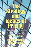 The Strategy and Tactics of Pricing: A Guide to Growing More Profitably