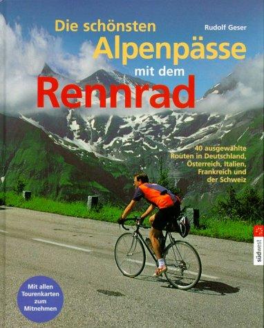 Die schönsten Alpenpässe mit dem Rennrad. Die 40 schönsten Ziele in Deutschland, Österreich, Italien, Frankreich und der Schweiz
