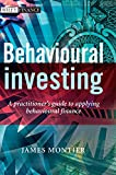 Behavioural Investing: A Practitioner's Guide to Applying Behavioural Finance