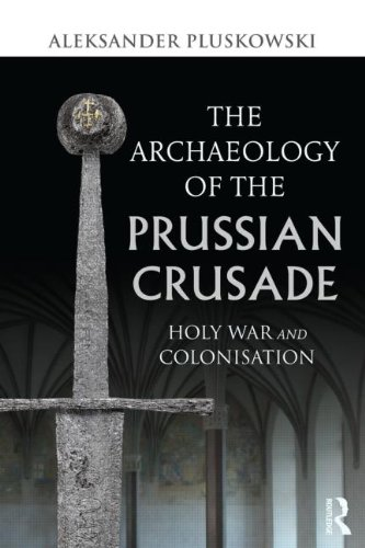 The Archaeology of the Prussian Crusade: Holy War and Colonisation